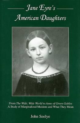 Jane Eyre's American Daughters by John Seelye