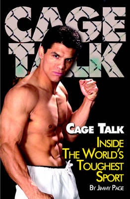 Cage Talk: Inside the Worlds Toughest Sport by Jimmy Page