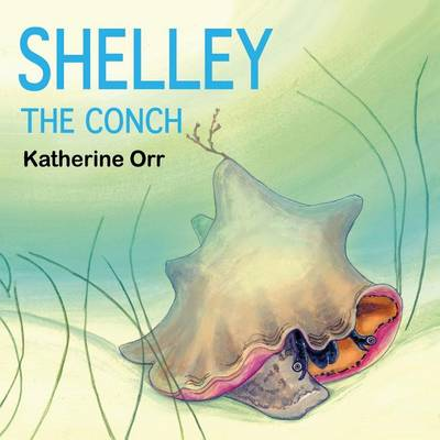 Shelley the Conch by Katherine Orr