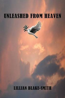 Unleashed from Heaven by Lillian Smith