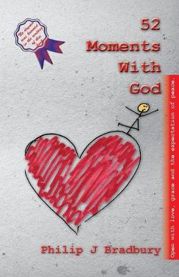 52 Moments With God by Philip John Bradbury