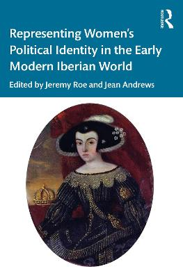 Representing Women's Political Identity in the Early Modern Iberian World book