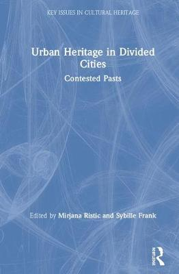 Urban Heritage in Divided Cities: Contested Pasts book