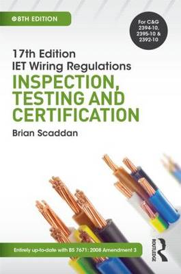 17th Edition IET Wiring Regulations: Inspection, Testing & Certification by Brian Scaddan