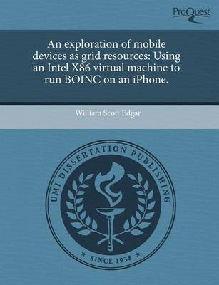 An Exploration of Mobile Devices as Grid Resources: Using an Intel X86 Virtual Machine to Run Boinc on an iPhone by William Scott Edgar