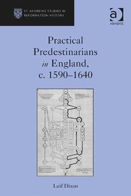 Practical Predestinarians in England, c. 1590-1640 by Leif Dixon