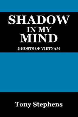 Shadow in My Mind: Ghosts of Viet Nam by Tony Stephens
