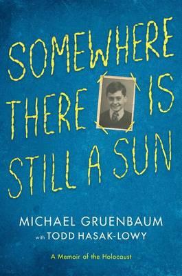 Somewhere There Is Still a Sun: A Memoir of the Holocaust by Michael Gruenbaum