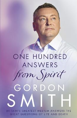 One Hundred Answers from Spirit by Gordon Smith