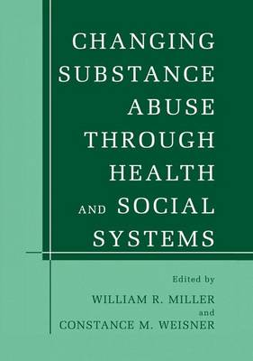 Changing Substance Abuse Through Health and Social Systems by William R. Miller
