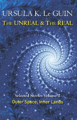 Unreal and the Real Volume 2 by Ursula K Le Guin