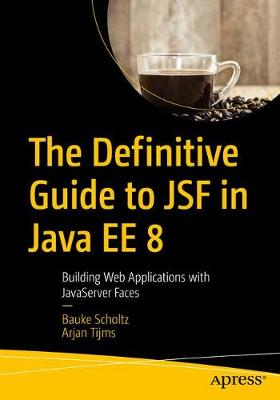 The Definitive Guide to JSF in Java EE 8 by Bauke Scholtz