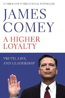 A Higher Loyalty: Truth, Lies, and Leadership by James B. Comey