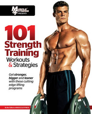 101 Strength Training Workouts & Strategies by Muscle and Fitness Magazine