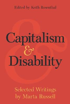 Capitalism and Disability: Selected Writings by Marta Russell by Marta Russell