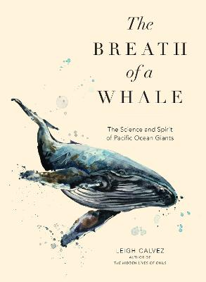 The Breath Of A Whale: The Science and Spirit of Pacific Ocean Giants by Leigh Calvez