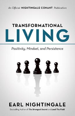 Transformational Living: Positivity, Mindset and Persistence by Earl Nightingale