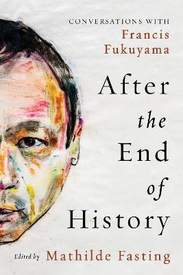 After the End of History: Conversations with Francis Fukuyama book