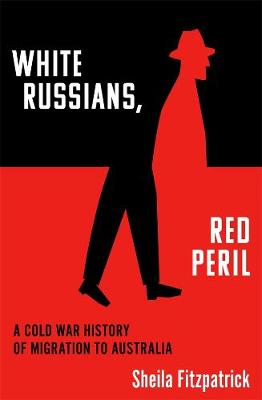 White Russians, Red Peril: A Cold War History of Migration to Australia book