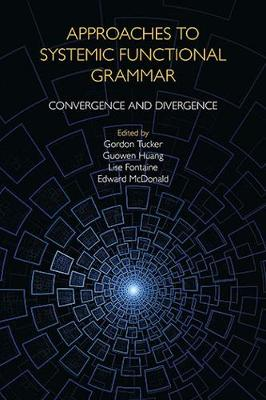 Approaches to Systemic Functional Grammar: Convergence and Divergence by Gordon Tucker