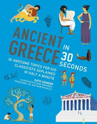 Ancient Greece in 30 Seconds by Cath Senker