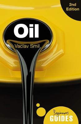 Oil - A Beginner's Guide 2nd edition by Vaclav Smil