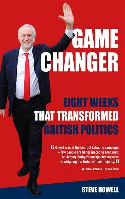 GAME CHANGER Eight Weeks That Transformed British Politics by Steve Howell
