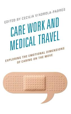 Care Work and Medical Travel: Exploring the Emotional Dimensions of Caring on the Move book