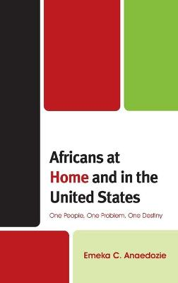 Africans at Home and in the United States: One People, One Problem, One Destiny book
