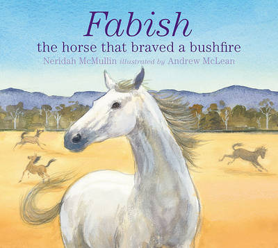 Fabish: the Horse That Braved a Bushfire by Neridah McMullin