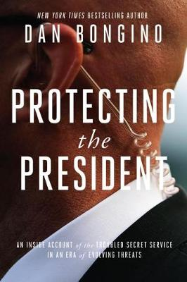 Protecting the President by Dan Bongino