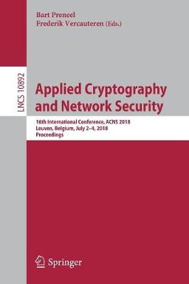 Applied Cryptography and Network Security: 16th International Conference, ACNS 2018, Leuven, Belgium, July 2-4, 2018, Proceedings by Bart Preneel