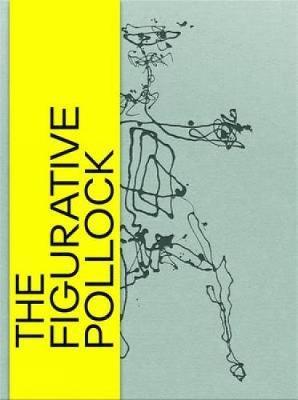 The Figurative Pollock by Josef Helfenstein