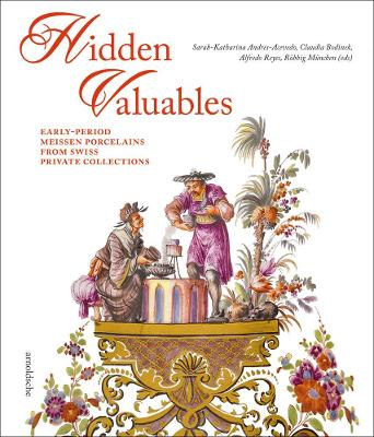 Hidden Valuables: Early-Period Meissen Porcelains from Swiss Private Collections by Alfredo Reyes