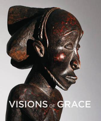 Visions of Grace - 100 African masterpieces from the collection of Daniel and Marian Malcolm book
