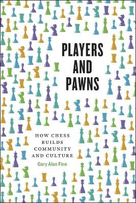 Players and Pawns: How Chess Builds Community and Culture book