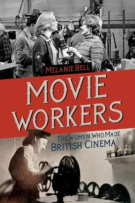 Movie Workers: The Women Who Made British Cinema book