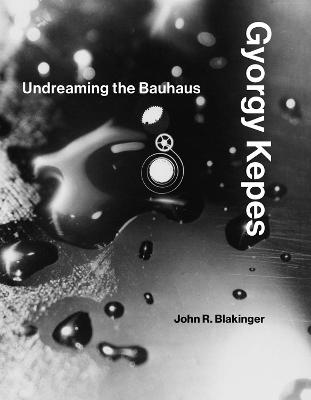 Gyorgy Kepes: Undreaming the Bauhaus book