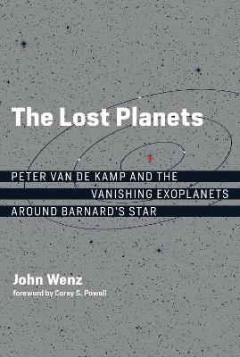 The Lost Planets: Peter van de Kamp and the Vanishing Exoplanets around Barnard's Star by John Wenz