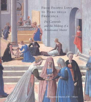From Filippo Lippi to Piero della Francesca: Fra Carnevale and the Making of a Renaissance Master by Keith Christiansen