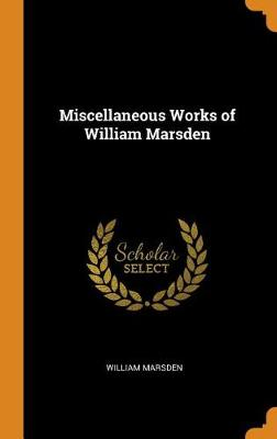 Miscellaneous Works of William Marsden by William Marsden