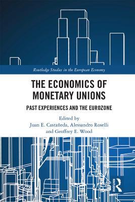 The Economics of Monetary Unions: Past Experiences and the Eurozone by Juan E. Castaneda
