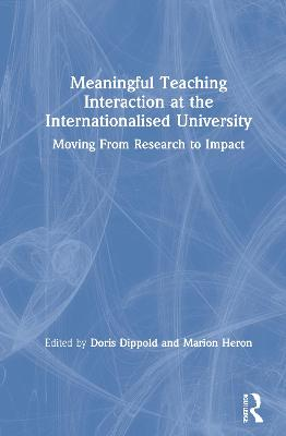 Meaningful Teaching Interaction at the Internationalised University: Moving From Research to Impact book