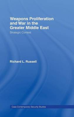 Weapons Proliferation and War in the Greater Middle East by Richard L. Russell