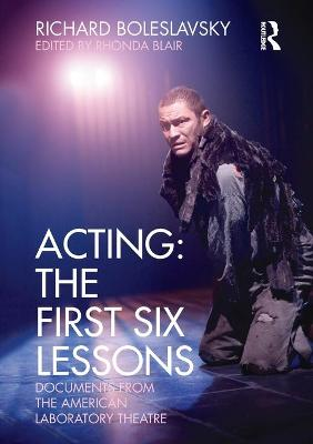 Acting: The First Six Lessons by Richard Boleslavsky