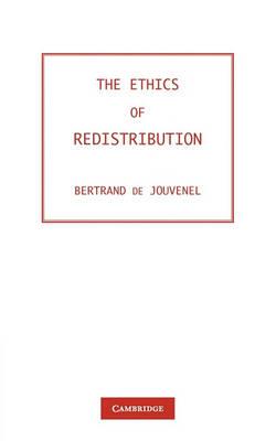 The Ethics of Redistribution by Bertrand de Jouvenel