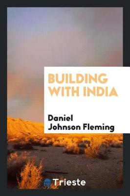 Building with India by Daniel Johnson Fleming