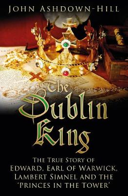 The Dublin King by John Ashdown-Hill