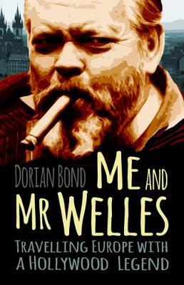 Me and Mr Welles by Dorian Bond