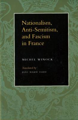 Nationalism, Anti-semitism and Fascism in France by Michel Winock